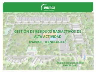 GESTIÓN DE RESIDUOS RADIACTIVOS DE ALTA ACTIVIDAD ( PARQUE   TECNOLÓGICO)