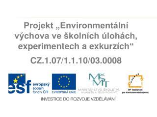 Projekt �Environment�ln� v�chova ve �koln�ch �loh�ch, experimentech a exkurz�ch �