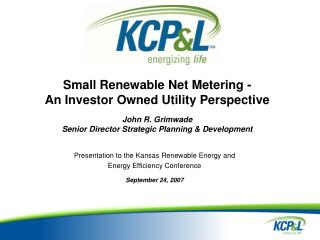 Small Renewable Net Metering - An Investor Owned Utility Perspective   John R. Grimwade Senior Director Strategic Planni