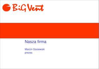 Nasza firma Marcin Gosiewski prezes