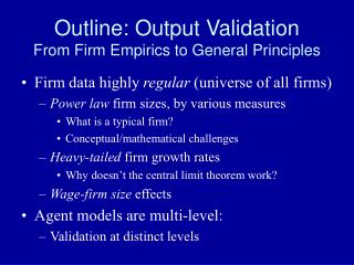 Outline: Output Validation From Firm Empirics to General Principles