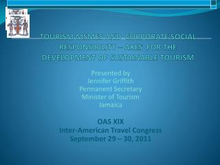 Presented by Jennifer Griffith Permanent Secretary  Minister of Tourism Jamaica OAS XIX