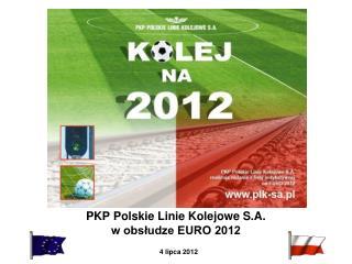 PKP Polskie Linie Kolejowe S.A. w obsłudze EURO 2012