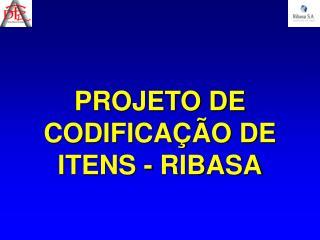 PROJETO DE CODIFICAÇÃO DE ITENS - RIBASA