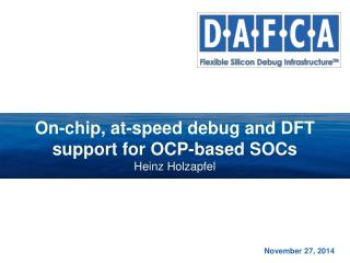 On-chip, at-speed debug and DFT support for OCP-based SOCs Heinz Holzapfel