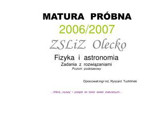 MATURA  PRÓBNA 2006/2007 ZSLiZ  Olecko