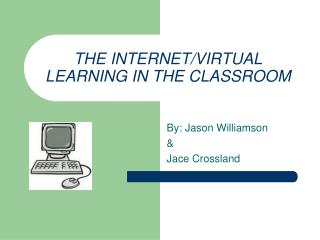 THE INTERNET/VIRTUAL LEARNING IN THE CLASSROOM