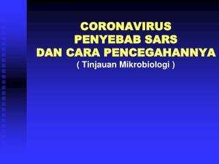 CORONAVIRUS  PENYEBAB SARS DAN CARA PENCEGAHANNYA ( Tinjauan Mikrobiologi )