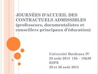 Université Bordeaux IV 28 août 2013  15h – 18h30 ESPE  29 et 30 août 2013