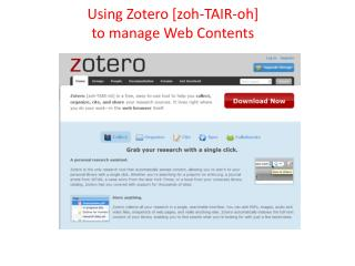 Using Zotero  [zoh-TAIR-oh]  to manage Web Contents