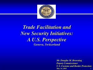 Trade Facilitation and New Security Initiatives: A U.S. Perspective Geneva, Switzerland