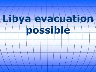 Libya evacuation possible