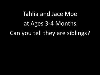 Tahlia and Jace Moe  at Ages 3-4 Months Can you tell they are siblings?