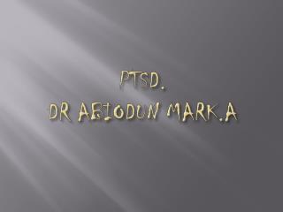 PTSD. DR ABIODUN MARK.A