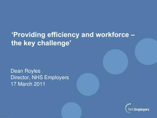 'Providing efficiency and workforce – the key challenge'