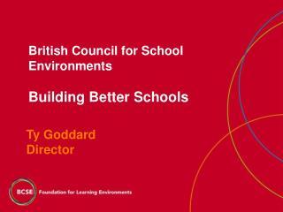 British Council for School Environments Building Better Schools