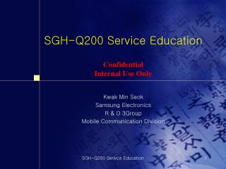 SGH-Q200 Service Education Confidential Internal Use Only