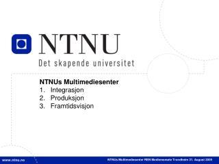 NTNUs Multimediesenter Integrasjon Produksjon Framtidsvisjon