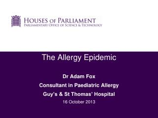 The Allergy Epidemic  Dr Adam Fox Consultant in Paediatric Allergy Guy's & St Thomas' Hospital