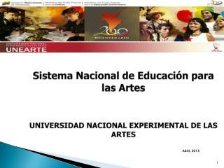 Sistema Nacional de Educación para las Artes  UNIVERSIDAD NACIONAL EXPERIMENTAL DE LAS ARTES