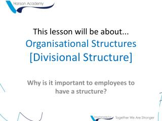 This lesson will be about... Organisational Structures [Divisional Structure]