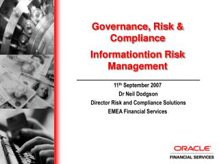 11th September 2007  Dr Neil Dodgson  Director Risk and Compliance Solutions EMEA Financial Services