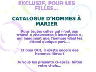 EXCLUSIF, POUR LES FILLES�  CATALOGUE D�HOMMES � MARIER