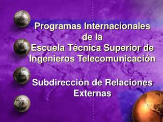 Programas Internacionales de la Escuela T�cnica Superior de Ingenieros Telecomunicaci�n