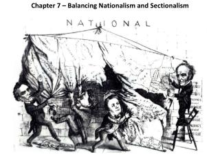 Chapter 7 – Balancing Nationalism and Sectionalism