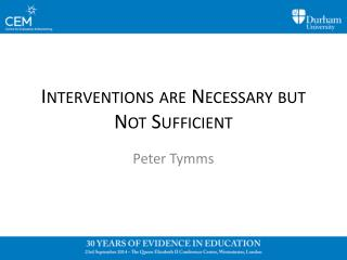 Interventions are  Necessary  but N ot Sufficient