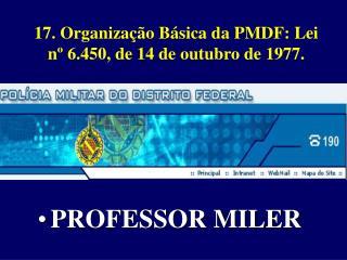 17. Organização Básica da PMDF: Lei nº 6.450, de 14 de outubro de 1977.