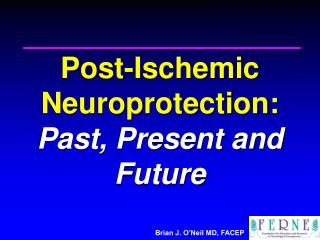 Post-Ischemic Neuroprotection:  Past, Present and Future