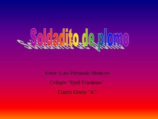 "Autor: Luis Fernando Meneses Colegio ""Emil Friedman"" Cuarto Grado ""A"""