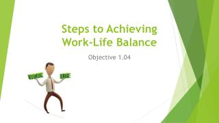 Steps to Achieving  Work-Life  Balance