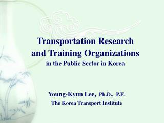 Transportation Research and Training Organizations  in the Public Sector in Korea