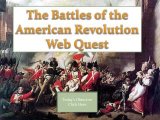 The Battles of the  American Revolution Web Quest
