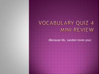 Vocabulary Quiz 4  Mini Review