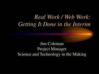 Real Work / Web Work: Getting It Done in the Interim