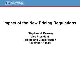 Impact of the New Pricing Regulations      Stephen M. Kearney Vice President Pricing and Classification November 7, 2007