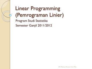 Linear Programming ( Pemrograman  Linier)