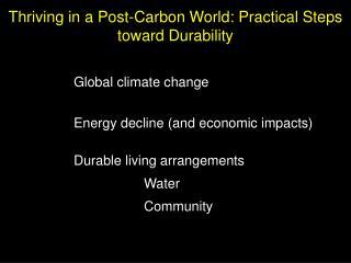 Global climate change Energy decline (and economic impacts) Durable living arrangements Water