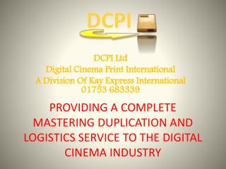 PROVIDING A COMPLETE MASTERING DUPLICATION AND LOGISTICS SERVICE TO THE DIGITAL CINEMA INDUSTRY