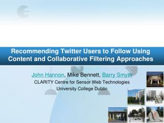 Recommending Twitter Users to Follow Using Content and Collaborative Filtering Approaches