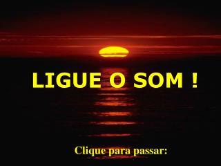 LIGUE O SOM !