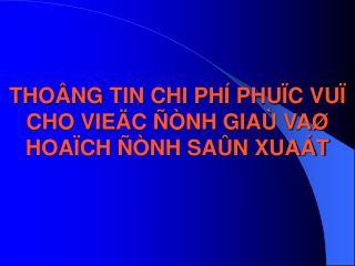 THOÂNG TIN CHI PHÍ PHUÏC VUÏ CHO VIEÄC ÑÒNH GIAÙ VAØ HOAÏCH ÑÒNH SAÛN XUAÁT