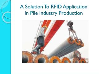 A Solution To RFID Application  In Pile Industry Production