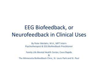 EEG Biofeedback, or  Neurofeedback  in Clinical Uses