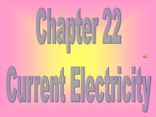 Chapter 22 Current Electricity