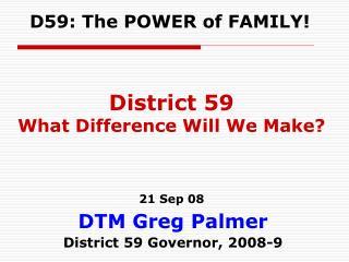 DTM Greg Palmer District 59 Governor, 2008-9