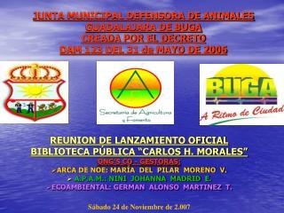 JUNTA MUNICIPAL DEFENSORA DE ANIMALES GUADALAJARA DE BUGA CREADA POR EL DECRETO  DAM 123 DEL 31 de MAYO DE 2006